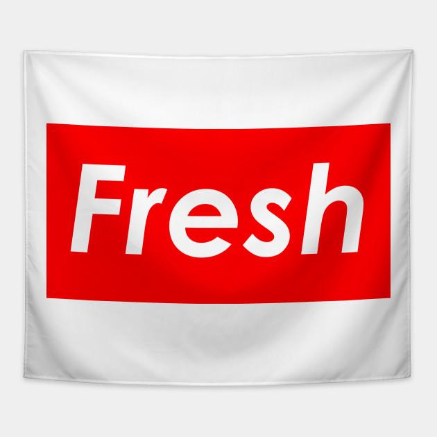 Fresh Supreme - Fresh - Tapestry TeePublic