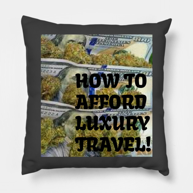 Travel Luxuries - Marijuana - Pillow TeePublic