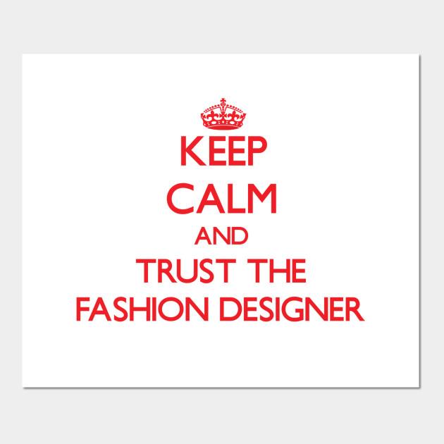 Keep Calm and Trust the Fashion Designer - Fashion Designer