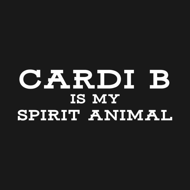 Cardi B is my spirit animal - Cardi B Funny Sayings - T-Shirt
