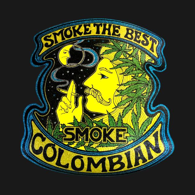 Smoke the best Columbian Marijuana - Weed - T-Shirt TeePublic