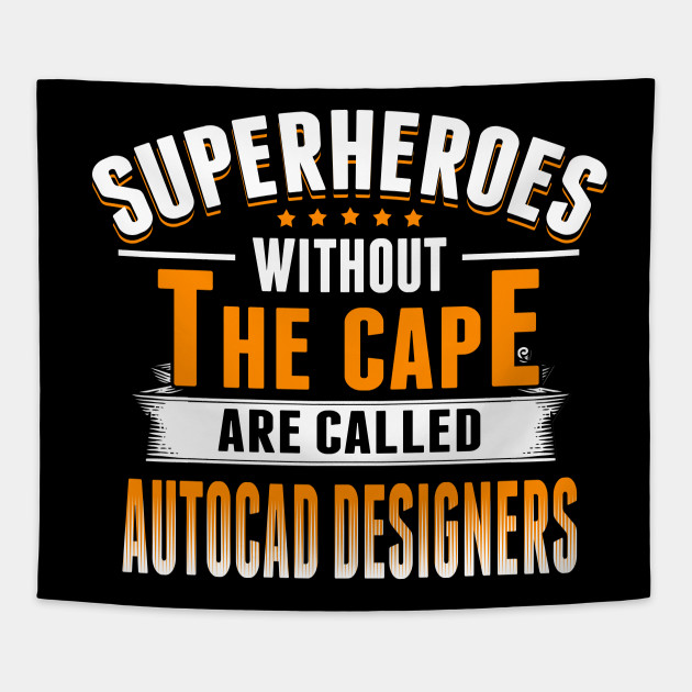 superheroes without the cape are called AutoCAD Designers