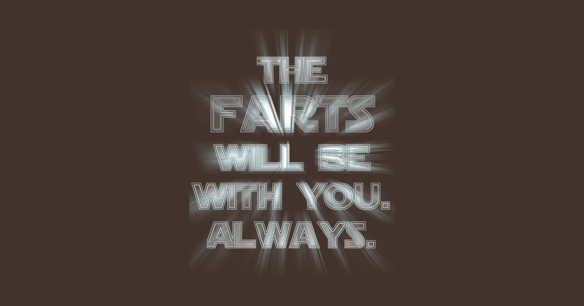 The Farts Will Be With You Always Fart T Shirt