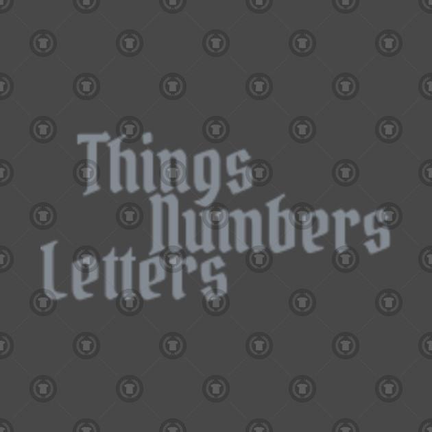 Things Numbers Letters - Things Numbers Letters - Phone Case TeePublic