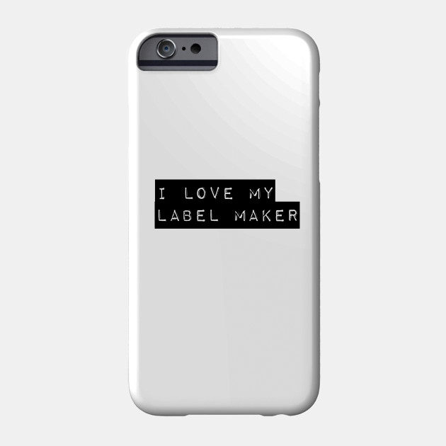 I love my label maker - Office - Phone Case TeePublic