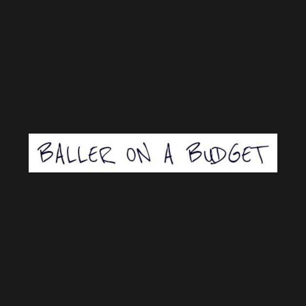 Ballin on a budget - Ballin - T-Shirt TeePublic