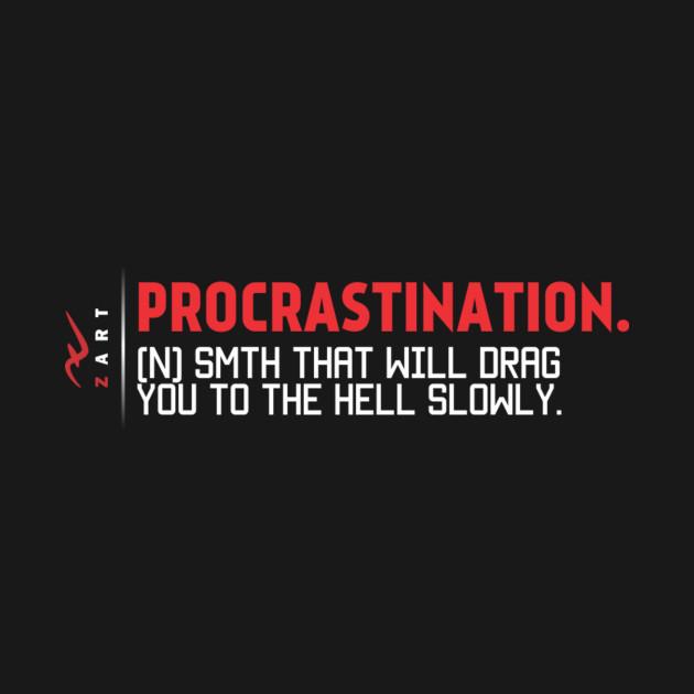 Procrastination Quotes - Quotes - Kids T-Shirt TeePublic - quotes about procrastination