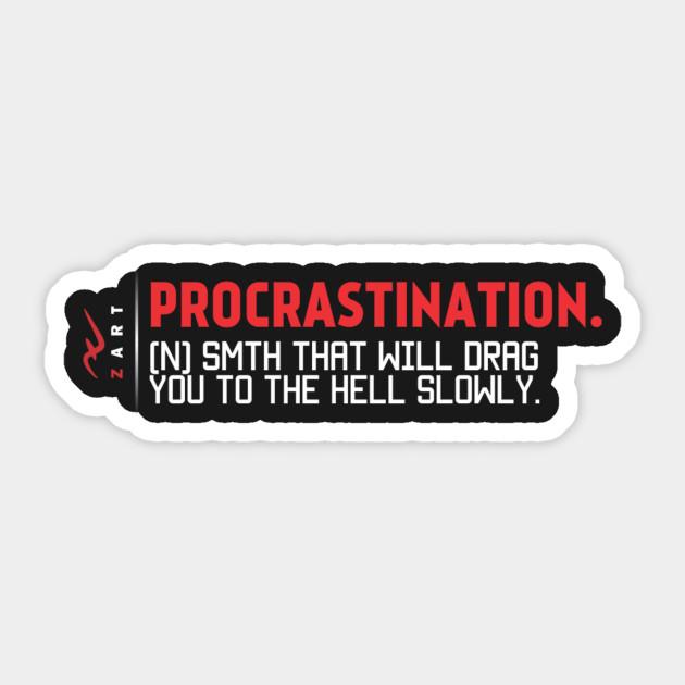 Procrastination Quotes - Quotes - Sticker TeePublic - quotes about procrastination