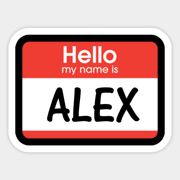 Alex Name Tag Shirt Red Hello My Name is Sticker School Gift - Alex