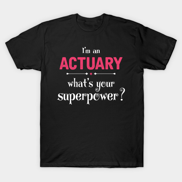I Am An Actuary What\u0027s Your Superpower? - Best Gift For Actuary - T