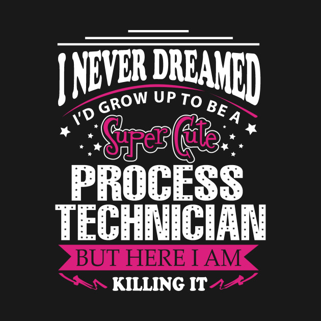 Process Technician - Process Technician - T-Shirt TeePublic