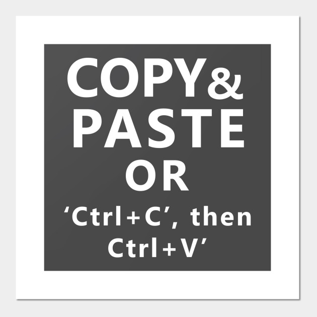 Copy Paste - Copy And Paste - Posters and Art Prints TeePublic