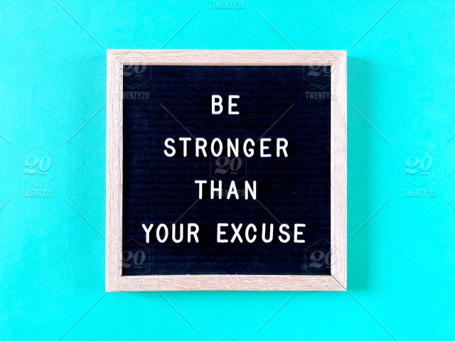 Be stronger than your excuse Excuse Excuses No excuse Quote
