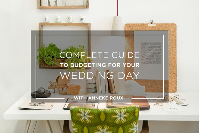 Complete guide to budgeting for your wedding day - with Anneke Roux - wedding budget estimates