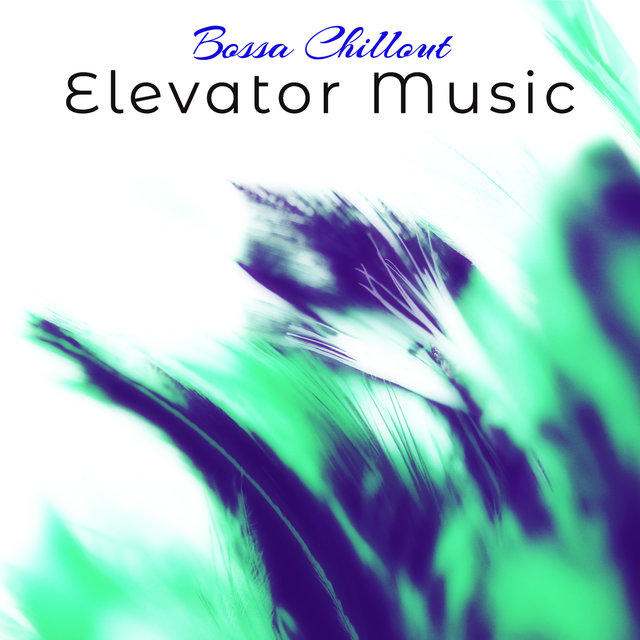 Listen to Elevator Music Bossa Chillout \u2013 The Perfect Playlist for
