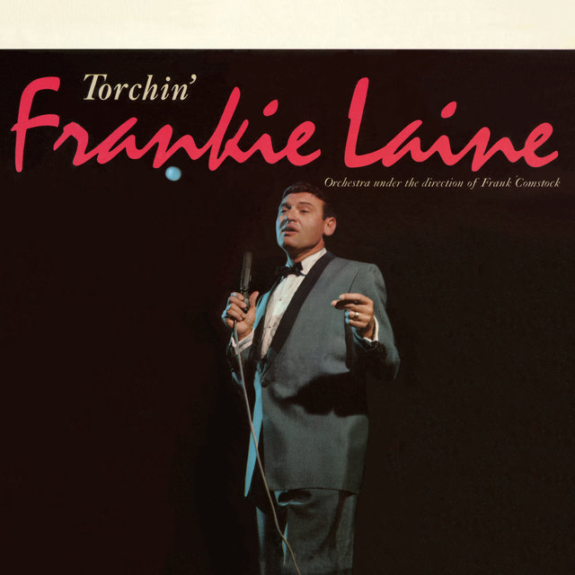 Listen to Torchin\u0027 by Frankie Laine on TIDAL