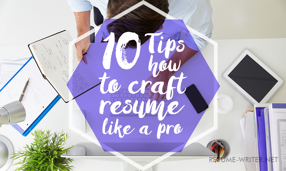 10 Tips How To Craft Resume Like A Pro resume-writernet