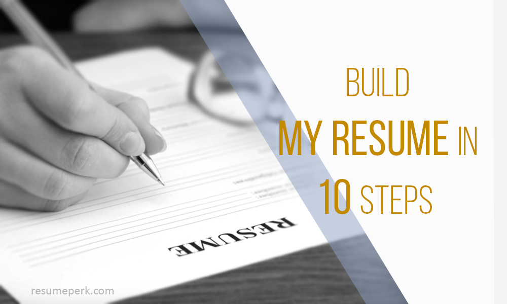How to Build My Resume Effectively In 10 Simple Steps resumeperk