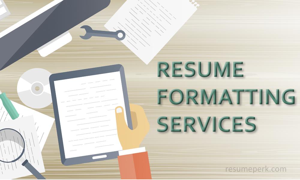 Resume Formatting Services Get a Resume You Deserve resumeperk