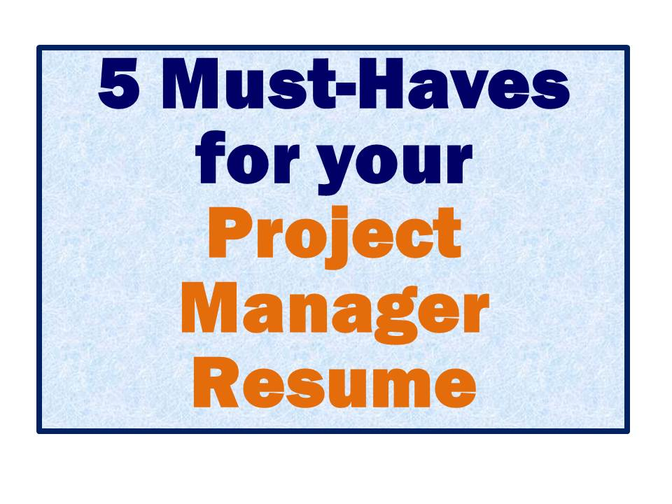 Project Manager Resume Is Yours Missing These Top 5 Must-Haves