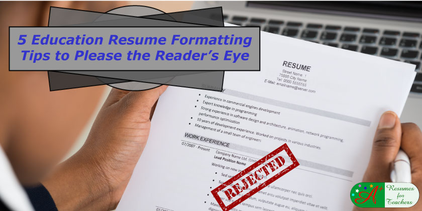 5 Education Resume Formatting Tips to Please the Reader\u0027s Eye