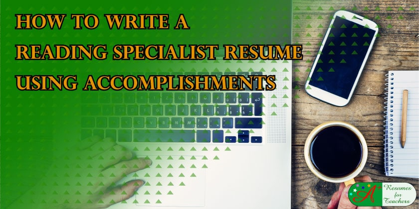 How to Write a Reading Specialist Resume Using Accomplishments - reading specialist resume