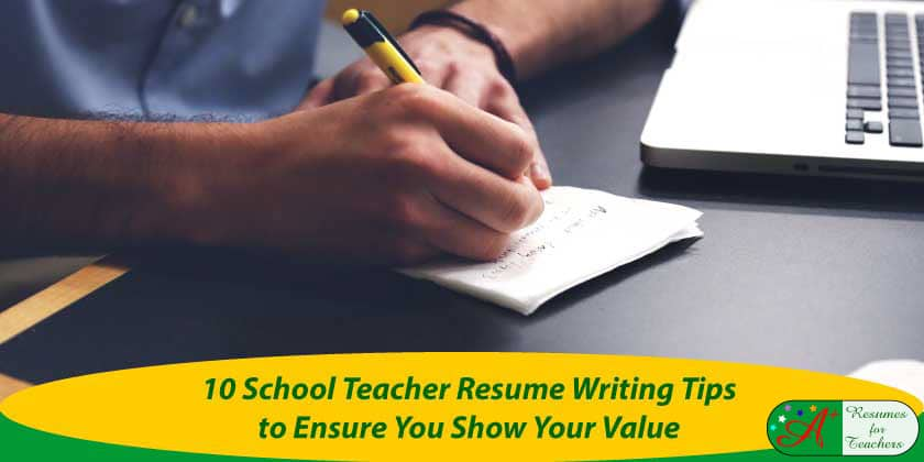 10 School Teacher Resume Writing Tips to Ensure You Shows Your Value - teacher resume tips