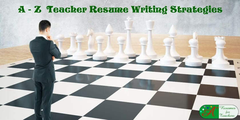 Teacher Resumes - Ultimate A to Z Resume Writing Strategies and Tips - how to write a teaching resume