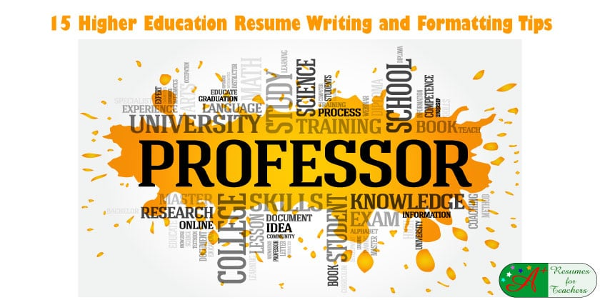 15 Higher Education Resume Writing and Formatting Tips
