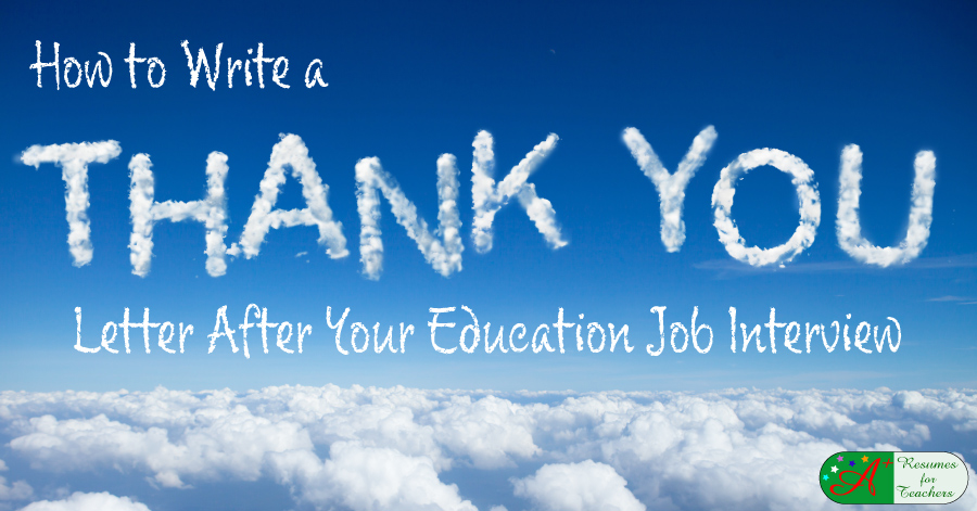 How to Write a Thank You Letter After Your Education Job Interview - thank you letter after job interview