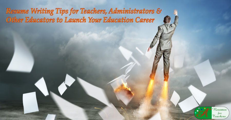 Resume / CV Writing Tips for Teachers and School Administrators - resume writing advice