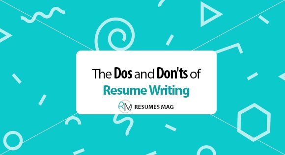 The Dos and Don\u0027ts of Resume Writing - Resumes Mag Resume