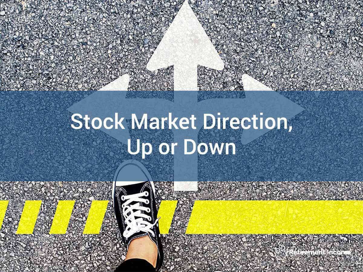 Stock Markets Up Stock Market Direction Up Or Down Retirement Income