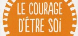 Le courage d'être soi : mieux communiquer pour mieux vivre.