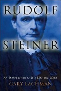 Rudolf Steiner: An Introduction to His Life and Work, by Gary Lachman