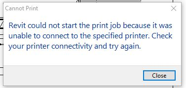 Revit could not start the print job because it was unable to connect to the specified printer. Check your printer connectivity and try again.