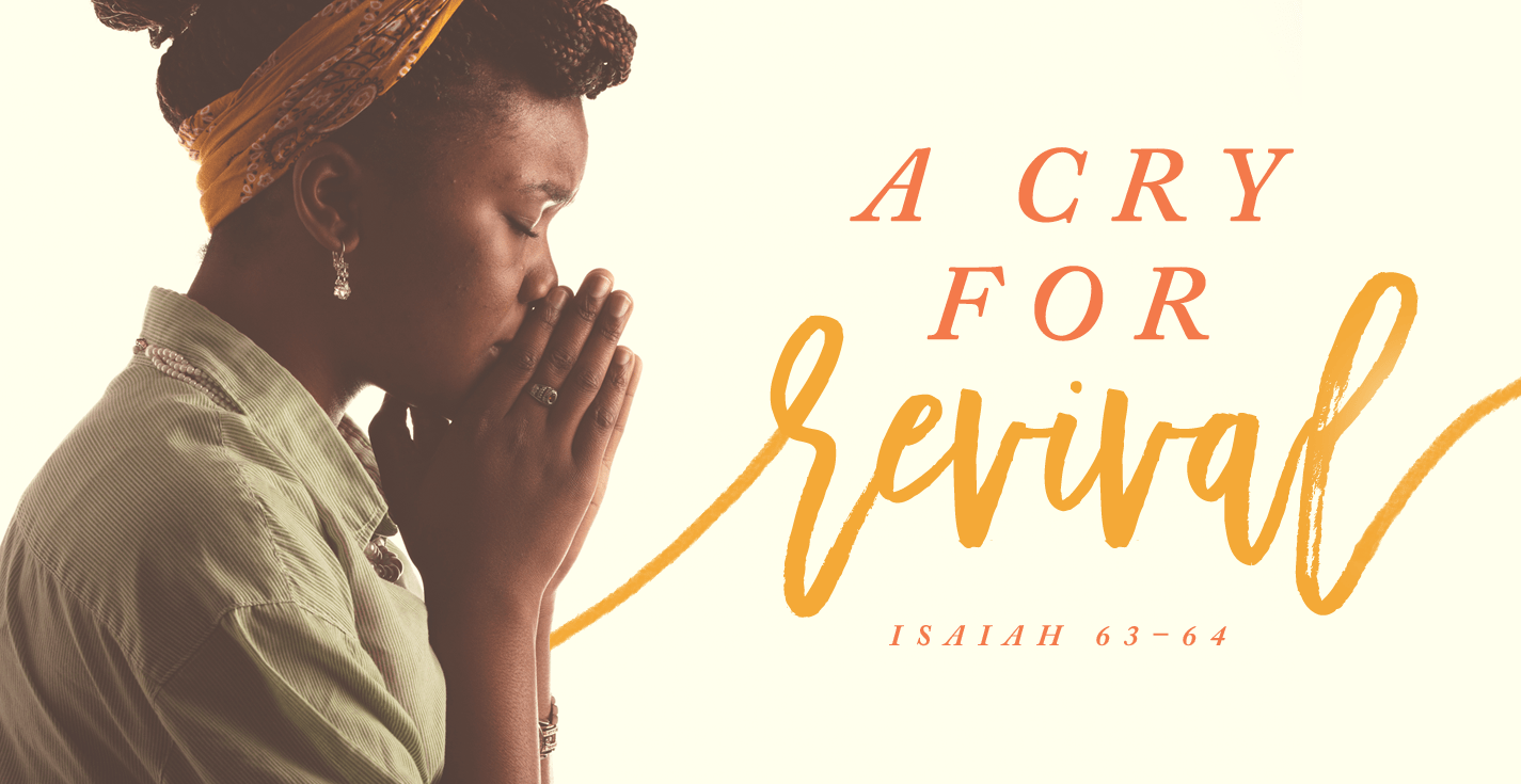 A Cry For Revival Isaiah 63 64 Revive Our Hearts