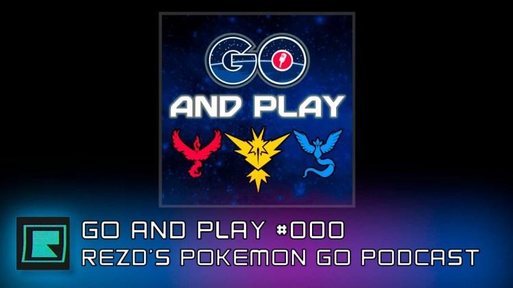 GO and Play episode #000 – REZDtv's Pokemon GO Podcast!