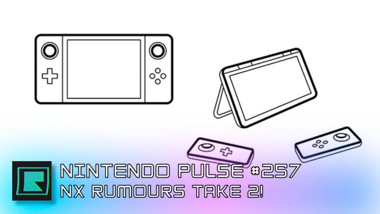 Nintendo Pulse #257 – NX Rumours Take 2!