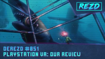 DeREZD #051 – PlayStation VR: Our Review