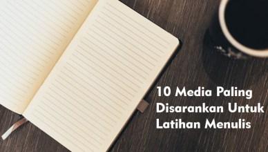 10 Media Paling Disarankan Untuk Latihan Menulis