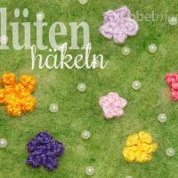 Blumen häkeln - Blüten häkeln