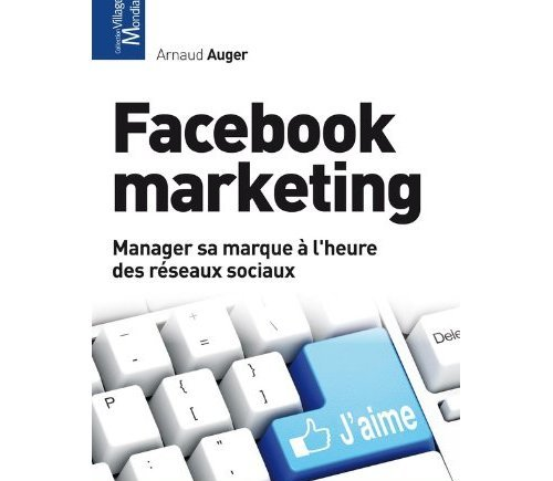 Facebook Marketing Manager sa marque à l'heure des réseaux sociaux d'Arnaud Auger