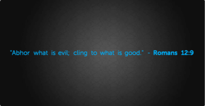 ABHOR EVIL AND CLING TO WHAT IS GOOD   Right From The Heart Ministries