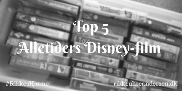 Jeg har skrevet et blogindlæg om top fem bedste Disney-film