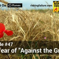 "#47 The Fear of ""Against the Grain"""