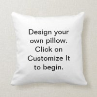 Create Your Own Pillow to Design Your Own   Zazzle