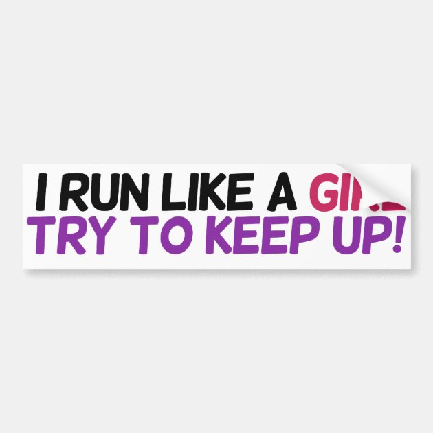 I Run Like A Girl Try To Keep Up Bumper Sticker Zazzle