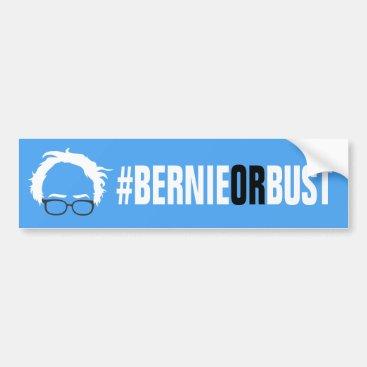 Bernie or Bust - Bernie Sanders for President Bumper Sticker