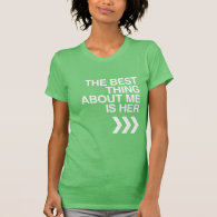 BEST THING ABOUT ME IS HER - WHITE -.png T-shirts